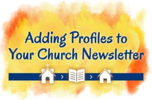 Adding Profiles To Your Church Newsletter