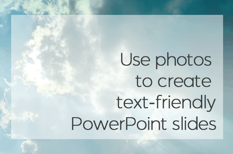 Use Photos To Create Text Friendly Powerpoint Slides