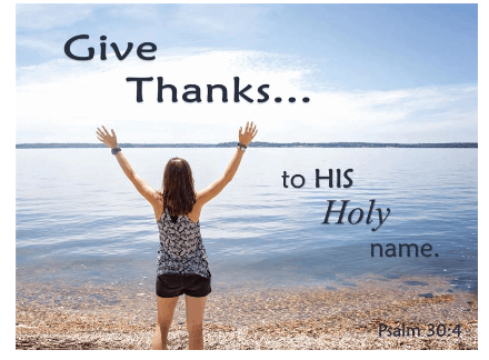 Give  Thanks...  to HIS  Holy  name.